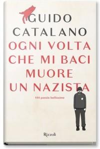 Guido Catalano_Ogni volta che mi baci muore un nazista